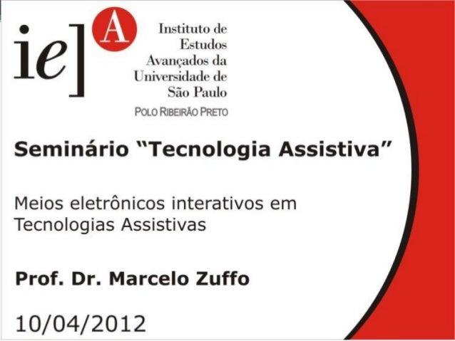 Seminário Tecnologia Assistiva Os Meios Eletrônicos Interativos em Tecnologias Assistivas USP Ribeirão Preto 10 Abril de 2...