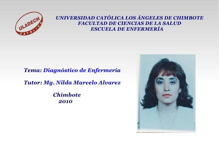 <ul><ul><li>Tema:  Diagnóstico de Enfermería  </li></ul></ul><ul><ul><li>Tutor:  Mg. Nilda Marcelo Alvarez </li></ul><...