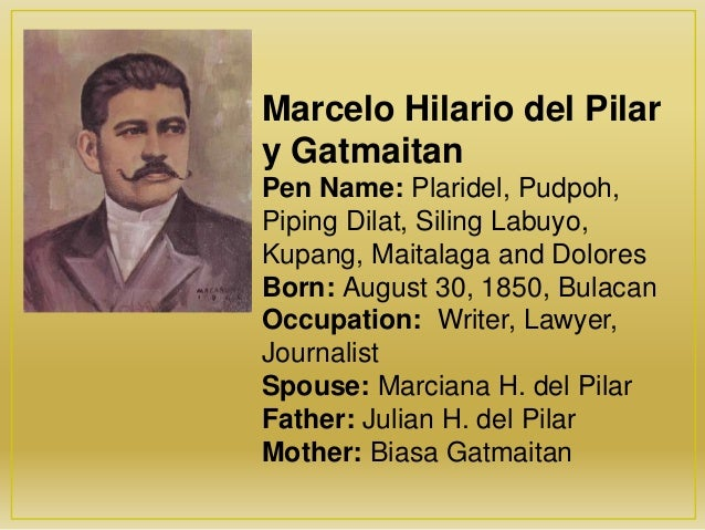 marcelo del pilar Marcelo hilario del pilar y gatmaitán (august 30, 1850 – july 4, 1896), better known by his pen name plaridel,was a filipino.