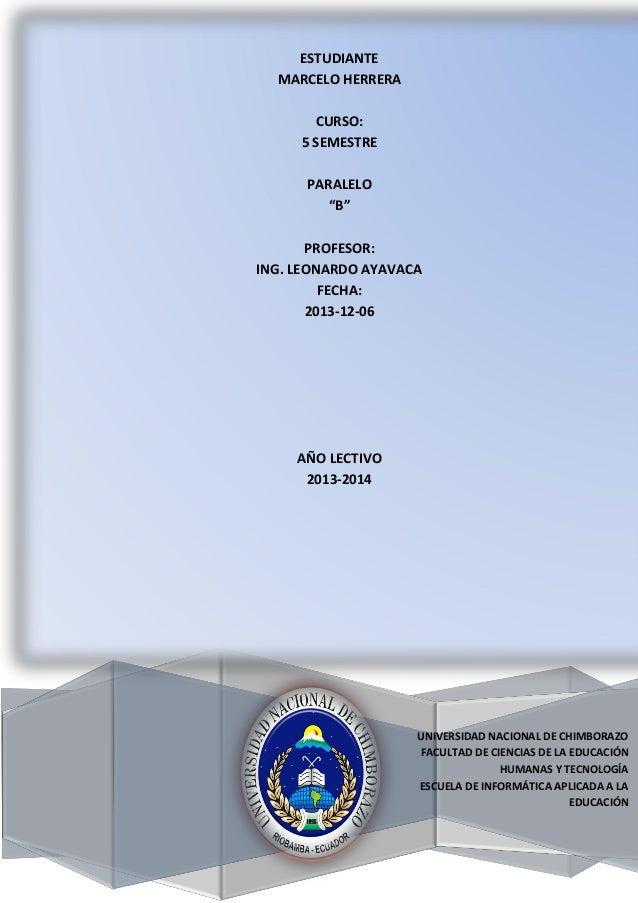 """ESTUDIANTE MARCELO HERRERA CURSO: 5 SEMESTRE PARALELO """"B"""" PROFESOR: ING. LEONARDO AYAVACA FECHA: 2013-12-06  AÑO LECTIVO 2..."""