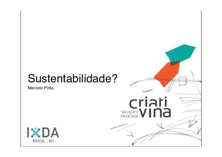 Sustentabilidade?Marcelo Pinto  BRASIL - BH