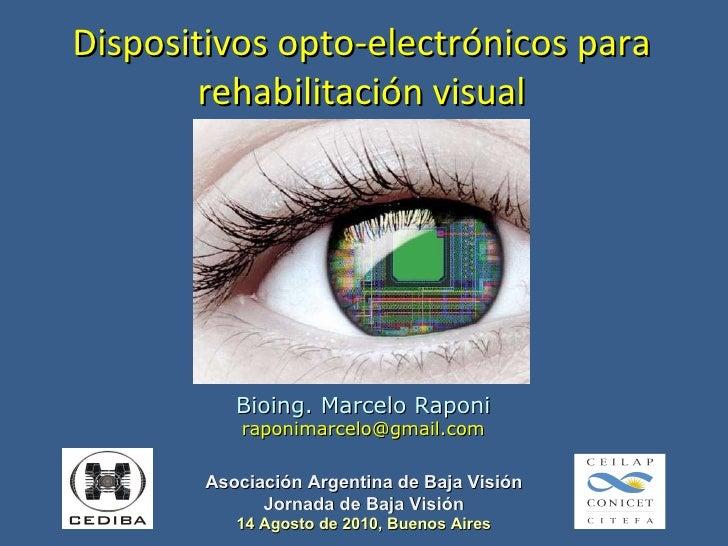 Dispositivos opto-electrónicos para rehabilitación visual Bioing. Marcelo Raponi [email_address] Asociación Argentina de B...