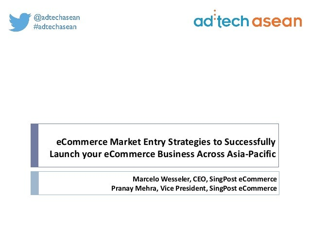 eCommerce Market Entry Strategies to Successfully Launch your eCommerce Business Across Asia-Pacific Marcelo Wesseler, CEO...