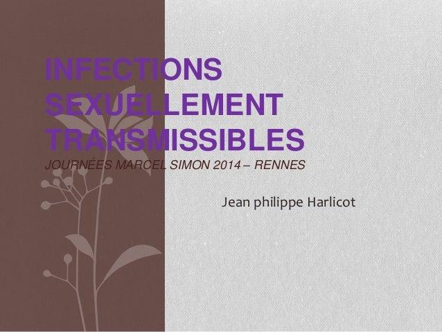 INFECTIONS SEXUELLEMENT TRANSMISSIBLES JOURNÉES MARCEL SIMON 2014 – RENNES Jean philippe Harlicot