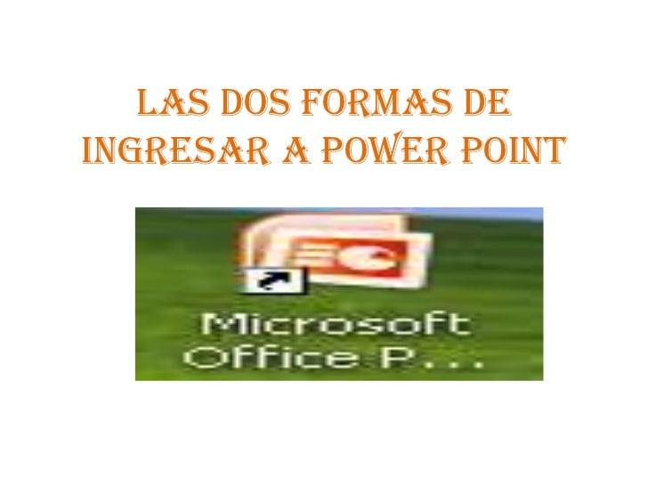Las Dos formas de Ingresar a Power Point<br />