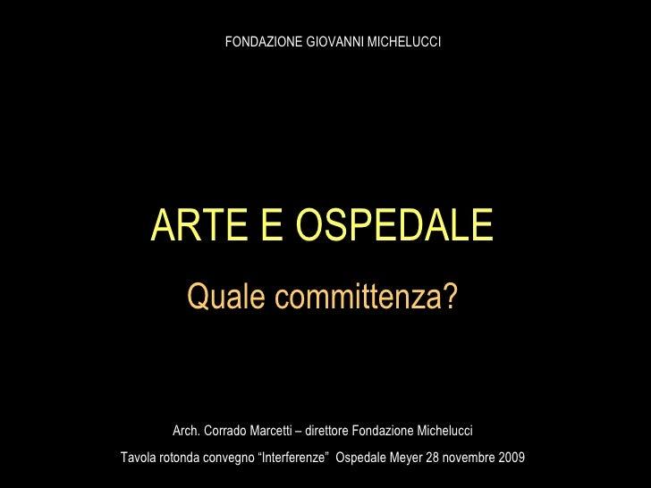 ARTE E OSPEDALE Quale committenza? FONDAZIONE GIOVANNI MICHELUCCI Arch. Corrado Marcetti – direttore Fondazione Michelucci...
