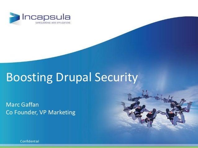Boosting Drupal SecurityMarc GaffanCo Founder, VP Marketing    Confidential
