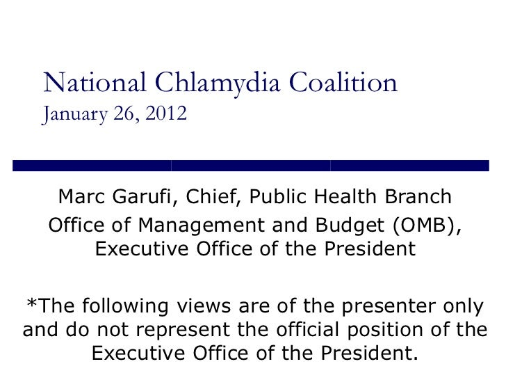 National Chlamydia Coalition January 26, 2012 Marc Garufi, Chief, Public Health Branch Office of Management and Budget (OM...