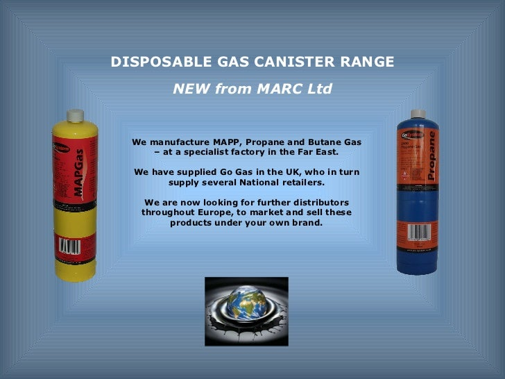 We manufacture MAPP, Propane and Butane Gas – at a specialist factory in the Far East. We have supplied Go Gas in the UK, ...