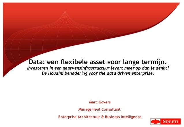 Data: een flexibele asset voor lange termijn.Investeren in een gegevensinfrastructuur levert meer op dan je denkt!       D...
