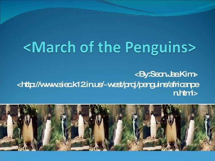 <By:Seon.Jae.Kim> <http://www.siec.k12.in.us/~west/proj/penguins/africanpen.html>