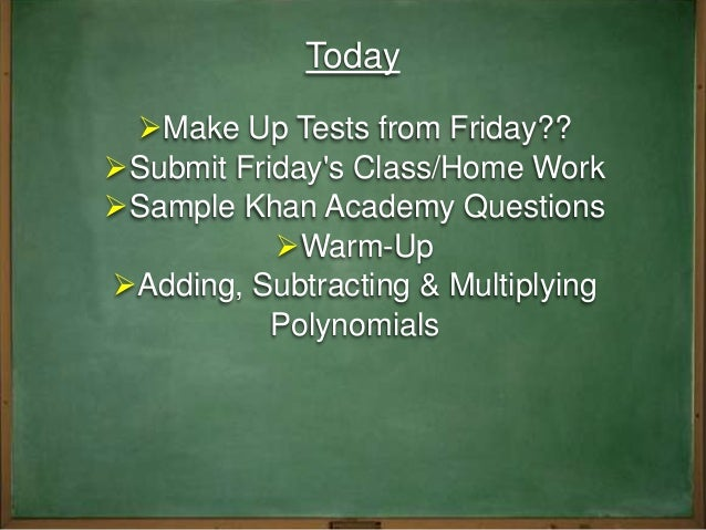 Today Make Up Tests from Friday?? Submit Friday's Class/Home Work Sample Khan Academy Questions Warm-Up Adding, Subtr...
