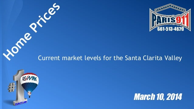 Hom e PricesCurrent market levels for the Santa Clarita Valley March 10, 2014