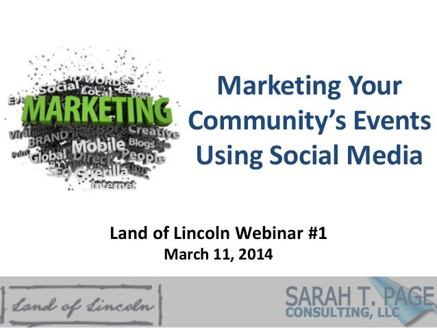 Marketing Your Community's Events Using Social Media Land of Lincoln Webinar #1 March 11, 2014