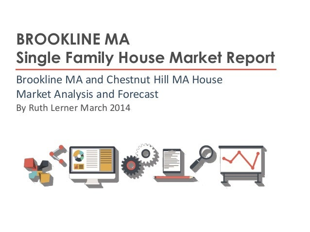 BROOKLINE MA Single Family House Market Report Brookline MA and Chestnut Hill MA House Market Analysis and Forecast By Rut...