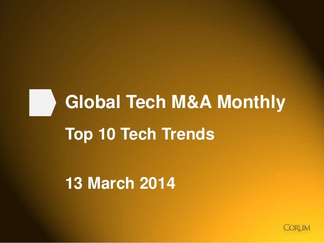 1 Global Tech M&A Monthly Top 10 Tech Trends 13 March 2014