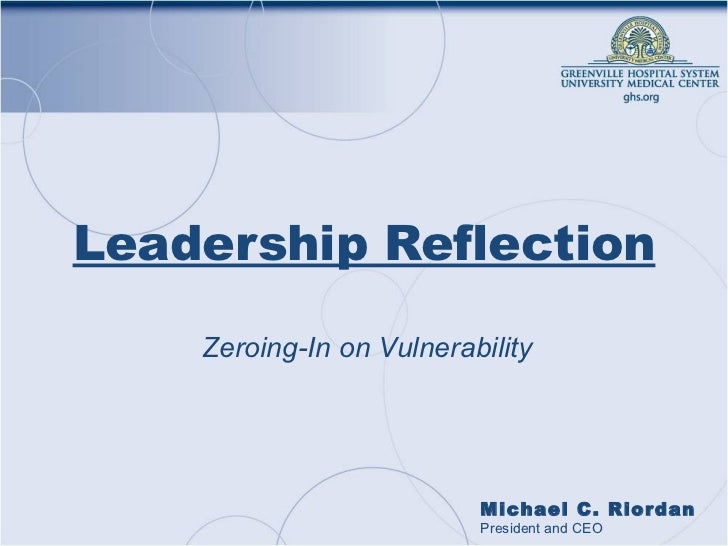 Leadership Reflection Zeroing-In on Vulnerability Michael C. Riordan President and CEO