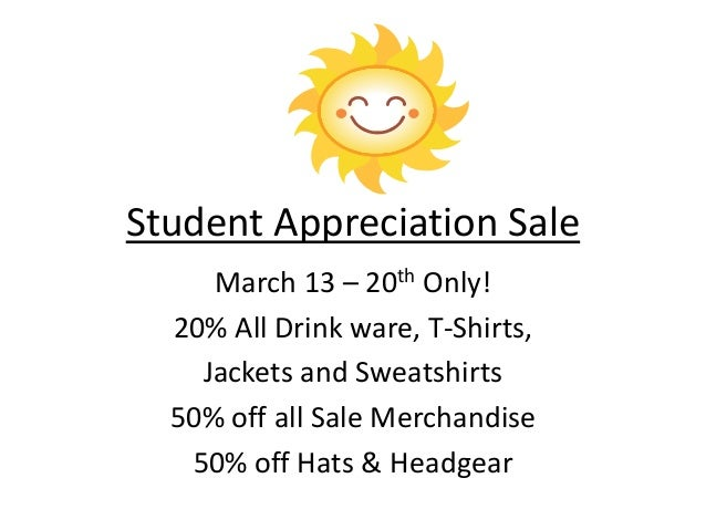 Student Appreciation Sale March 13 – 20th Only! 20% All Drink ware, T-Shirts, Jackets and Sweatshirts 50% off all Sale Mer...