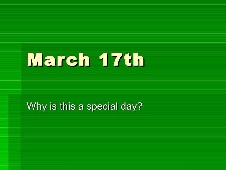 March 17th Why is this a special day?