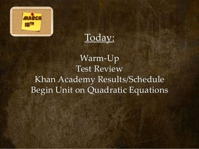 March18th              Today:              Warm-Up             Test Review   Khan Academy Results/Schedule  Begin Unit on ...
