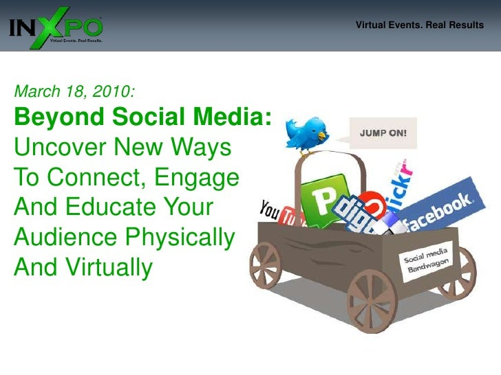 March 18, 2010:Beyond Social Media: Uncover New Ways To Connect, Engage And Educate Your Audience PhysicallyAnd Virtually<...