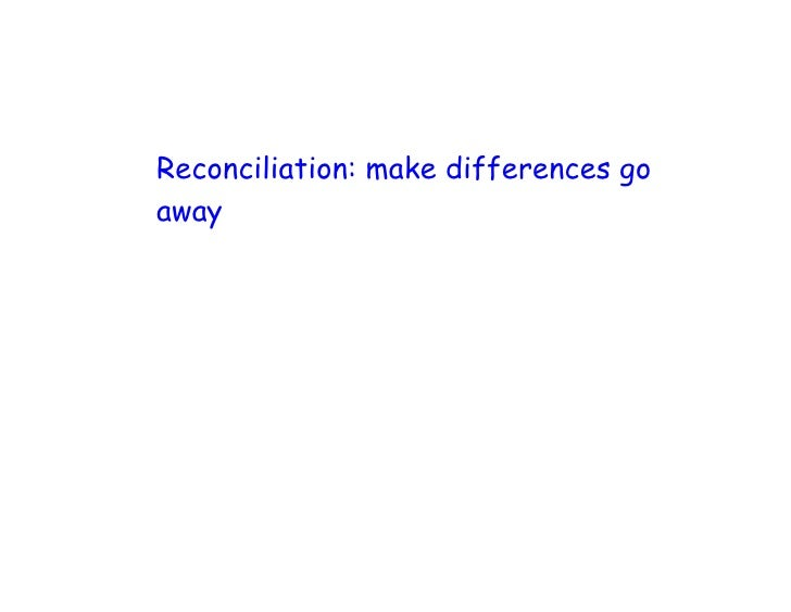 Reconciliation: make differences go away