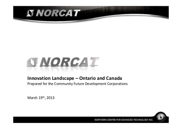 Innovation Landscape – Ontario and CanadaPrepared for the Community Future Development CorporationsMarch 19th, 2013