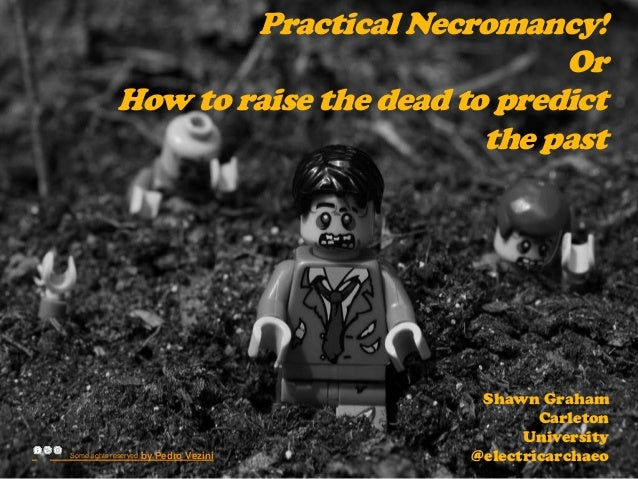 Practical Necromancy!                                          Or             How to raise the dead to predict            ...