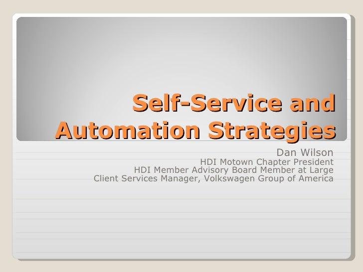 Self-Service and Automation Strategies Dan Wilson HDI Motown Chapter President HDI Member Advisory Board Member at Large C...