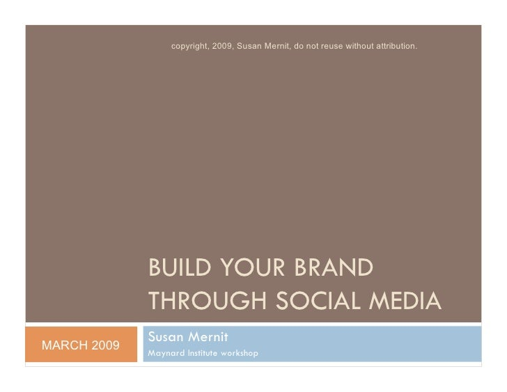 copyright, 2009, Susan Mernit, do not reuse without attribution.                  BUILD YOUR BRAND              THROUGH SO...