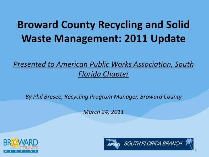 Broward County Recycling and Solid Waste Management: 2011 UpdatePresented to American Public Works Association, South Flor...