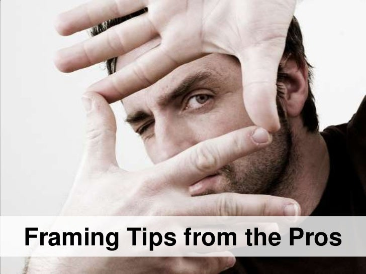 Framing Tips from the Pros
