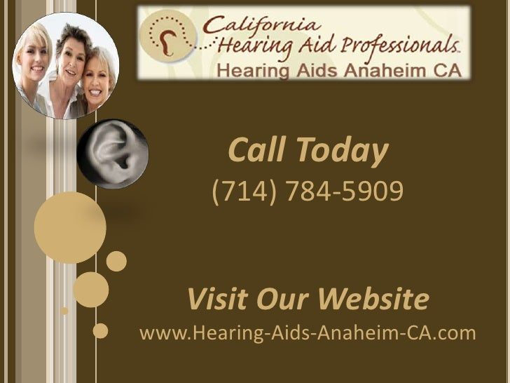 Call Today      (714) 784-5909    Visit Our Websitewww.Hearing-Aids-Anaheim-CA.com