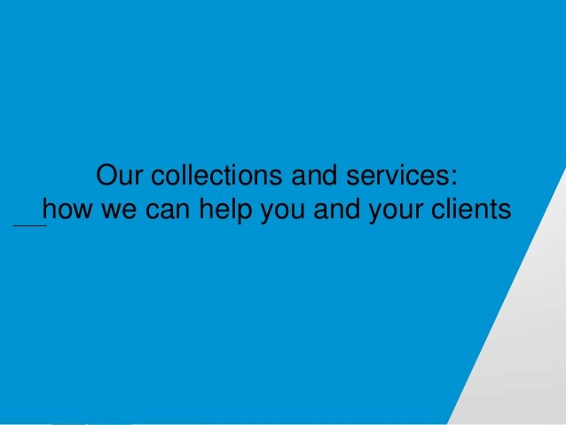 Our collections and services: how we can help you and your clients
