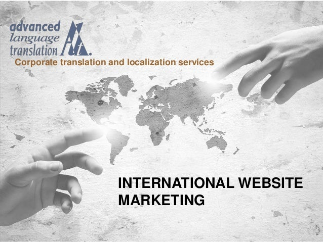 Corporate translation and localization services  INTERNATIONAL WEBSITE  MARKETING  Advanced Language Translation Inc. © 20...