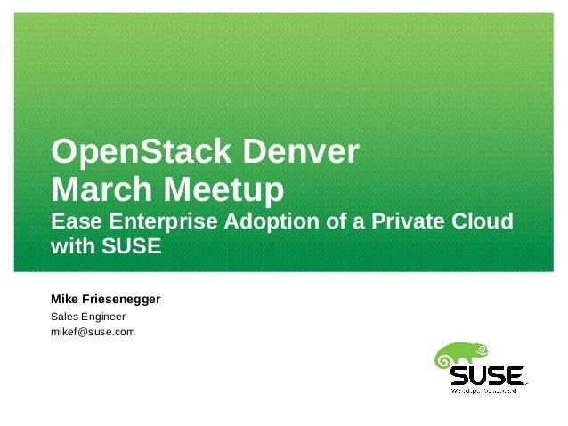 OpenStack Denver March Meetup - Ease Enterprise Adoption of a Private Cloud with SUSE