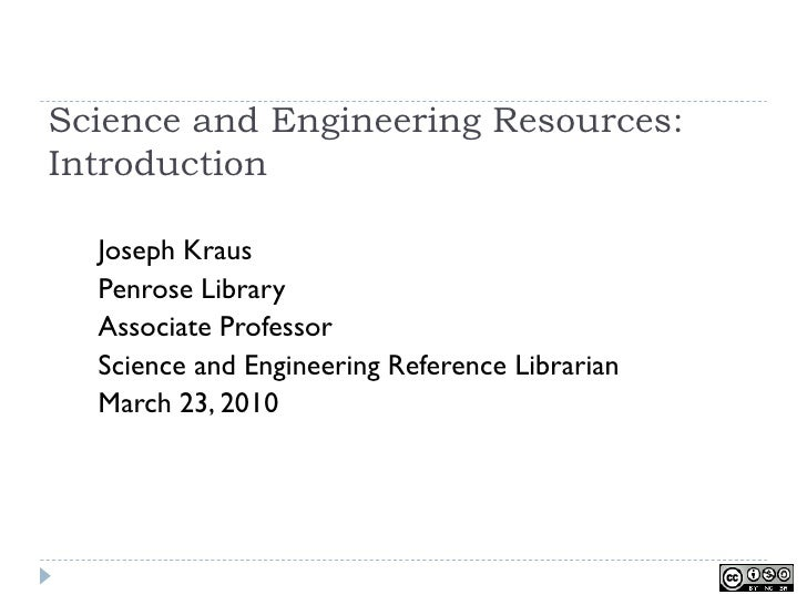 Science and Engineering Resources: Introduction    Joseph Kraus   Penrose Library   Associate Professor   Science and Engi...
