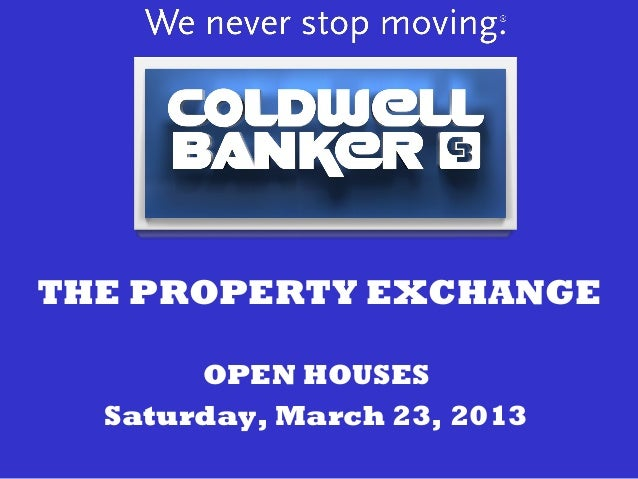 THE PROPERTY EXCHANGE       OPEN HOUSES  Saturday, March 23, 2013