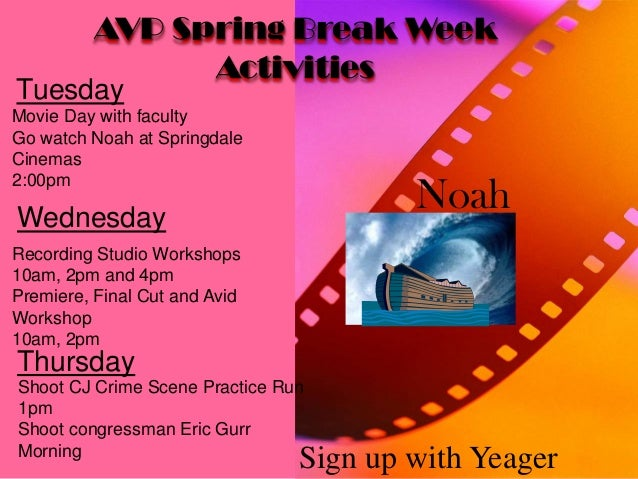 AVP Spring Break Week Activities Tuesday Wednesday Thursday Noah Movie Day with faculty Go watch Noah at Springdale Cinema...