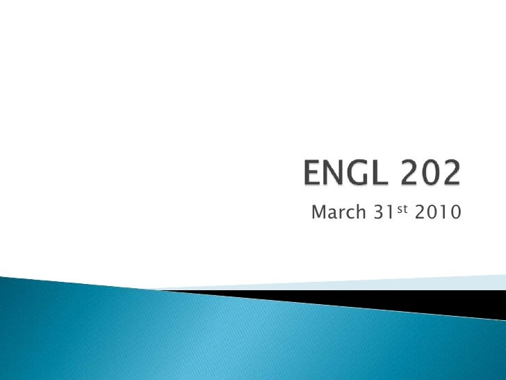 ENGL 202 <br />March 31st 2010<br />