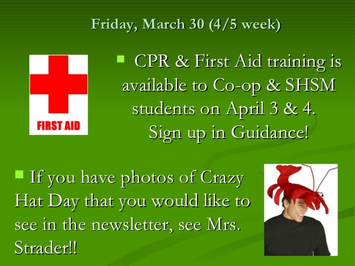 Friday, March 30 (4/5 week)              CPR & First Aid training is              available to Co-op & SHSM              ...