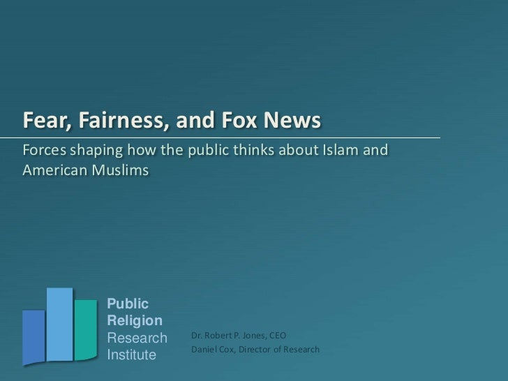 Fear, Fairness, and Fox News: Forces shaping how the public thinks about Islam and American Muslims