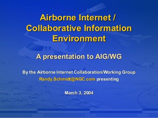 Airborne Internet /Airborne Internet / Collaborative InformationCollaborative Information EnvironmentEnvironment A present...