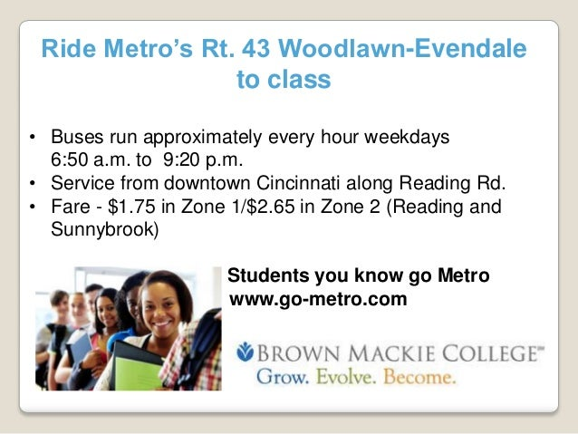 Ride Metro's Rt. 43 Woodlawn-Evendale to class • Buses run approximately every hour weekdays 6:50 a.m. to 9:20 p.m. • Serv...