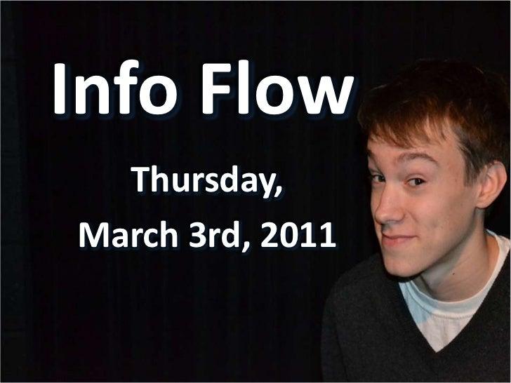 Info Flow<br />Thursday,<br />March 3rd, 2011<br />