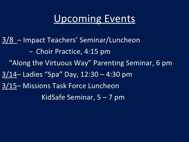 Upcoming Events <ul><li>3/8  – Impact Teachers' Seminar/Luncheon </li></ul><ul><li>  –  Choir Practice, 4:15 pm </li></ul>...