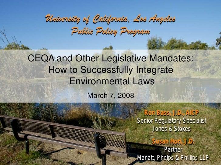 University of California, Los Angeles           Public Policy Program  CEQA and Other Legislative Mandates:    How to Succ...