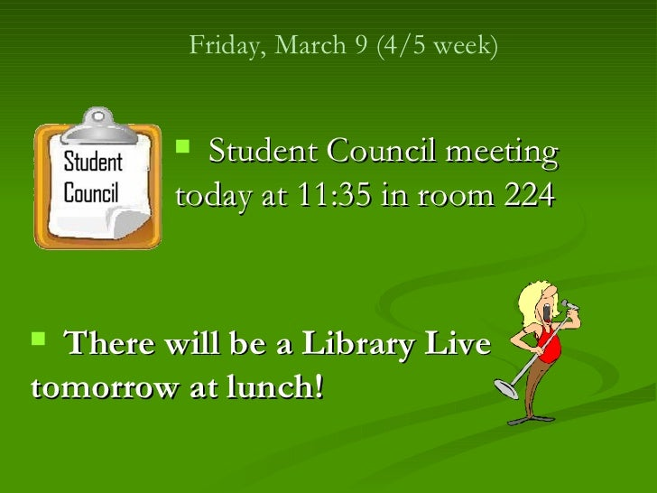 Friday, March 9 (4/5 week)          Student Council meeting         today at 11:35 in room 224 There will be a Library L...