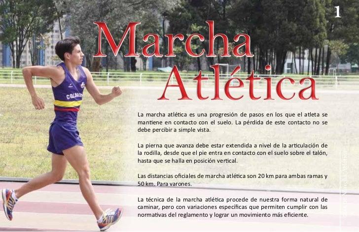 1Marcha  Atlética La marcha atlética es una progresión de pasos en los que el atleta se mantiene en contacto con el suelo....
