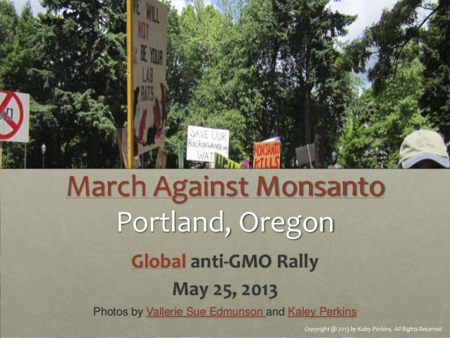 March Against MonsantoPortland, OregonGlobal anti-GMO RallyMay 25, 2013Photos by Vallerie Sue Edmunson and Kaley PerkinsCo...